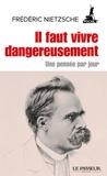Friedrich Nietzsche - Il faut vivre dangereusement - Une pensée par jour.