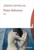 Jérémie Szpirglas - Pater dolorosa.