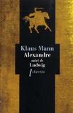 Klaus Mann - Alexandre, Roman de l'utopie - Suivi de Ludwig, Nouvelle sur la mort du roi Louis II de Bavière.