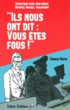 """François Ruffin - Ils nous ont dit : """"vous êtes fous"""" - Entretiens avec mon héros Maurice Kriegel-Valrimont."""