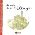 Je suis un village : Petite introduction à l'architecture / Claire Laurens   Laurens, Claire