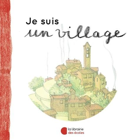 Je suis un village : Petite introduction à l'architecture / Claire Laurens  