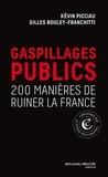 Kévin Picciau et Gilles Bouley-Franchitti - Gaspillage public - 200 manières de ruiner la France.