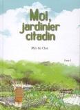 Moi, jardinier citadin. Tome 02 / Min-ho Choi | Choi, Min-Ho