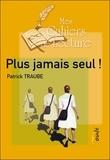 Patrick Traube - Plus jamais seul !.