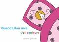 Sandrine Clain et Sylvie Clain - Quand Lilou rêve... des couleurs.