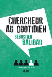 Sébastien Balibar - Chercheur au quotidien.