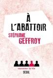Stéphane Geffroy - A l'abattoir.
