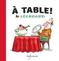 Etienne Lécroart - A table !.