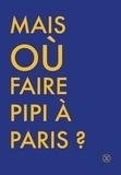 Cécile Briand - Où faire pipi à Paris ? - Guide de 250 toilettes accessibles au public.