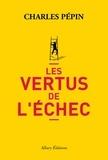 Les vertus de l'échec / Charles Pépin   Pépin, Charles (1973-....)