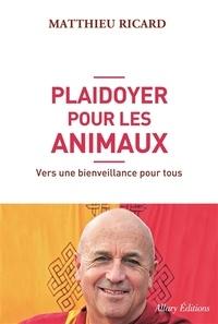 Matthieu Ricard - Plaidoyer pour les animaux - Vers une bienveillance pour tous.