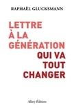Raphaël Glucksmann - Lettre à la génération qui va tout changer.