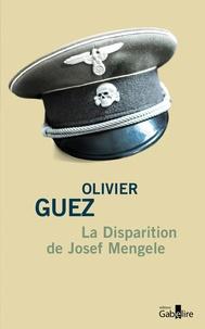 Olivier Guez - La disparition de Josef Mengele.