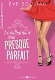 Le milliardaire était (presque) parfait / Eve Souliac | Souliac, Eve. Auteur