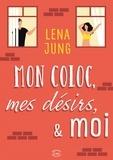 Lena Jung - Mon coloc, mes désirs & moi.