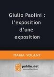 Maria Volant - Giulio Paolini : l'exposition d'une exposition.