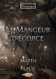 Matth Flagg - Le Mangeur d'écorce.