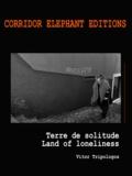Vitor Tripologos - Terre de solitude - land of loneliness.