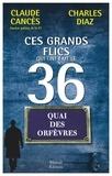 Claude Cancès et Charles Diaz - Ces grands flics qui ont fait le 36.