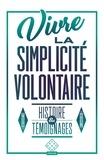 Cédric Biagini et Pierre Thiesset - Vivre la simplicité volontaire - Histoire et témoignages.