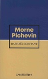 Raphaël Confiant - Morne Pichevin.