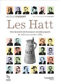 Nicolas Stoskopf - Les Hatt une dynastie de brasseurs strasbourgeois - De 1664 aux années 1980.