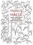 Francis Hallé - Francis Hallé - 50 ans d'observation de jardins botaniques dans le monde.