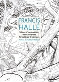 Francis Hallé - Francis Hallé - 30 ans d'exploration des canopées forestières tropicales.