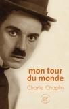 Charlie Chaplin - Mon tour du monde.