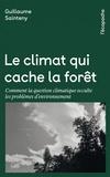 Guillaume Sainteny - Le climat qui cache la forêt - Comment la question climatique occulte les problèmes d'environnement.