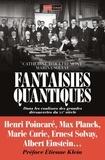 Marina Solvay et Catherine d' Oultremont - Fantaisies quantiques - Dans les coulisses des grandes découvertes du XXe siècle.
