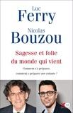 Luc Ferry et Nicolas Bouzou - Sagesse et folie du monde qui vient - Comment s'y préparer, comment y préparer nos enfants.