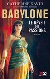 Catherine David et Françoise Bouron - Babylone - Le réveil des passions.