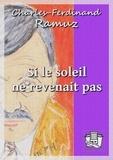 Charles-Ferdinand Ramuz - Si le soleil ne revenait pas.