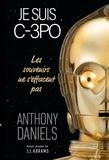 Anthony Daniels - Je suis C-3PO - Les souvenirs ne s'effacent pas.