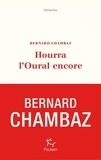 Bernard Chambaz - Hourra l'Oural encore.
