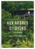 Jean-Louis Etienne - Aux arbres citoyens - Pour renouer avec l'écosystème Terre.