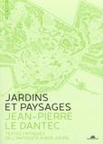 Jean-Pierre Le Dantec - Jardins et paysages, une anthologie - Textes critiques de l'antiquité à nos jours.