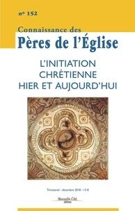 Marie-Anne Vannier - Connaissance des Pères de l'Eglise N° 152, décembre 201 : L'initiation chrétienne hier et aujourd'hui.