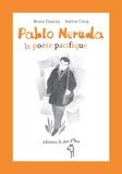 Bruno Doucey et Karina Cocq - Pablo Neruda, le poète pacifique.