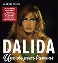 Jacques Pessis - Dalida - Une vie pour l'amour.