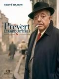 Hervé Hamon - Prévert l'irréductible - Tentative d'un portrait.