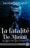 Isobelle Cate - La lignée des Cynn cruors Tome 4 : La fatalité de minuit.
