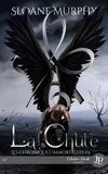 Sloane Murphy - Les chroniques immortelles Tome 2 : La chute.
