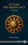 Lea Gabriel - Le clan des hauts lacs - Tome 1, Danael.