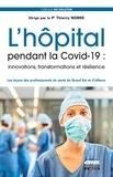 Thierry Nobre - L'hôpital pendant la Covid-19 : innovations, transformations et résilience - Les leçons des professionnels de santé du Grand Est et d'ailleurs.