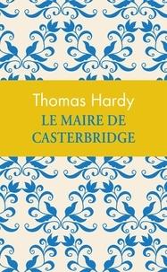 Thomas Hardy - Le maire de Casterbridge.