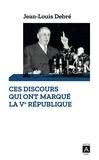 Jean-Louis Debré et Jean-Louis Debré - Ces discours qui ont marqué la Ve République.