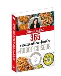 Mimi Cuisine - 365 recettes ultra-faciles au robot-cuiseur.